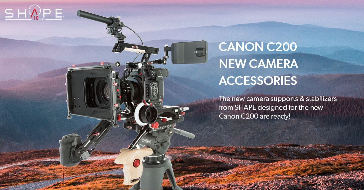 CAMERA SUPPORTS FOR THE CANON EOS C200 DIGITAL CINEMA CAMERA ARE READY-TO-GO